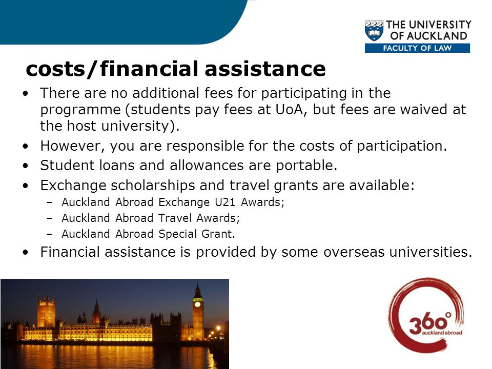 costs/financial assistance There are no additional fees for participating in the programme (students pay fees at UoA, but fees are waived at the host university).