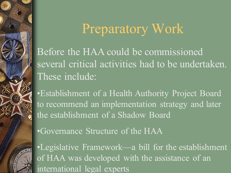 Preparatory Work Before the HAA could be commissioned several critical activities had to be undertaken. These include: Establishment of a Health Autho