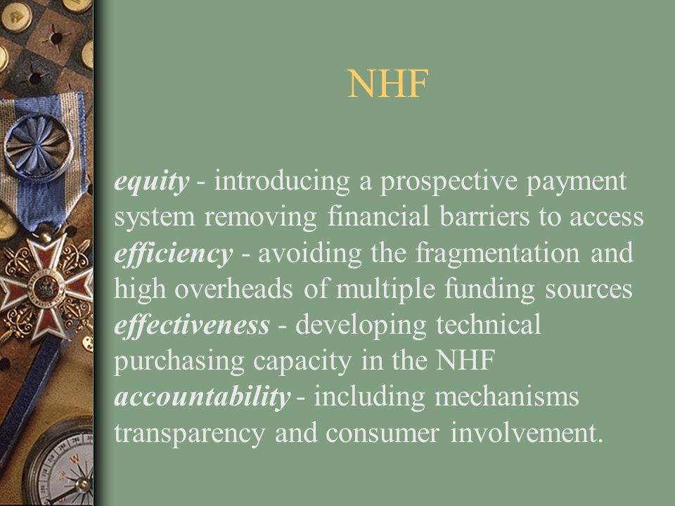 NHF equity - introducing a prospective payment system removing financial barriers to access efficiency - avoiding the fragmentation and high overheads