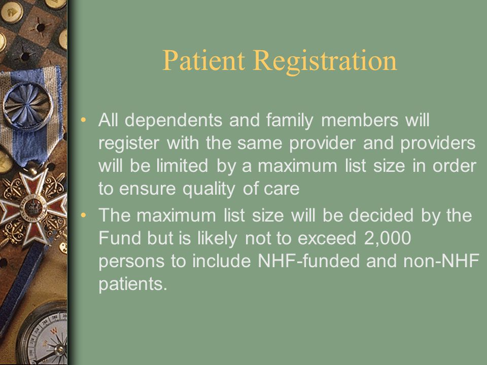 Patient Registration All dependents and family members will register with the same provider and providers will be limited by a maximum list size in or