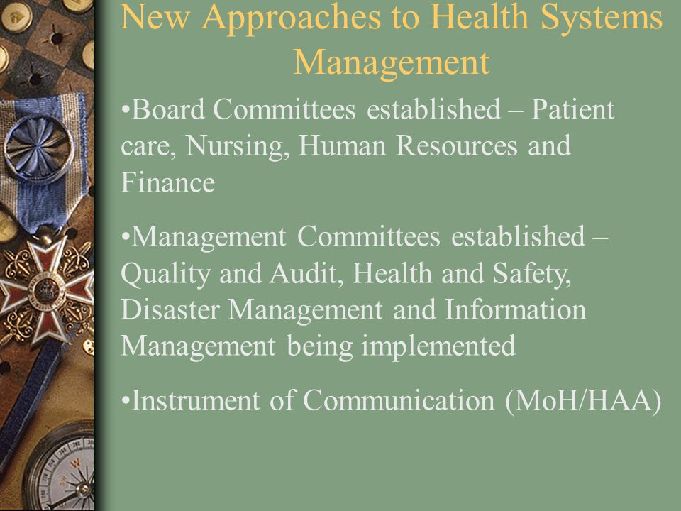 New Approaches to Health Systems Management Board Committees established – Patient care, Nursing, Human Resources and Finance Management Committees es