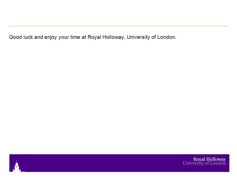 Good luck and enjoy your time at Royal Holloway, University of London.