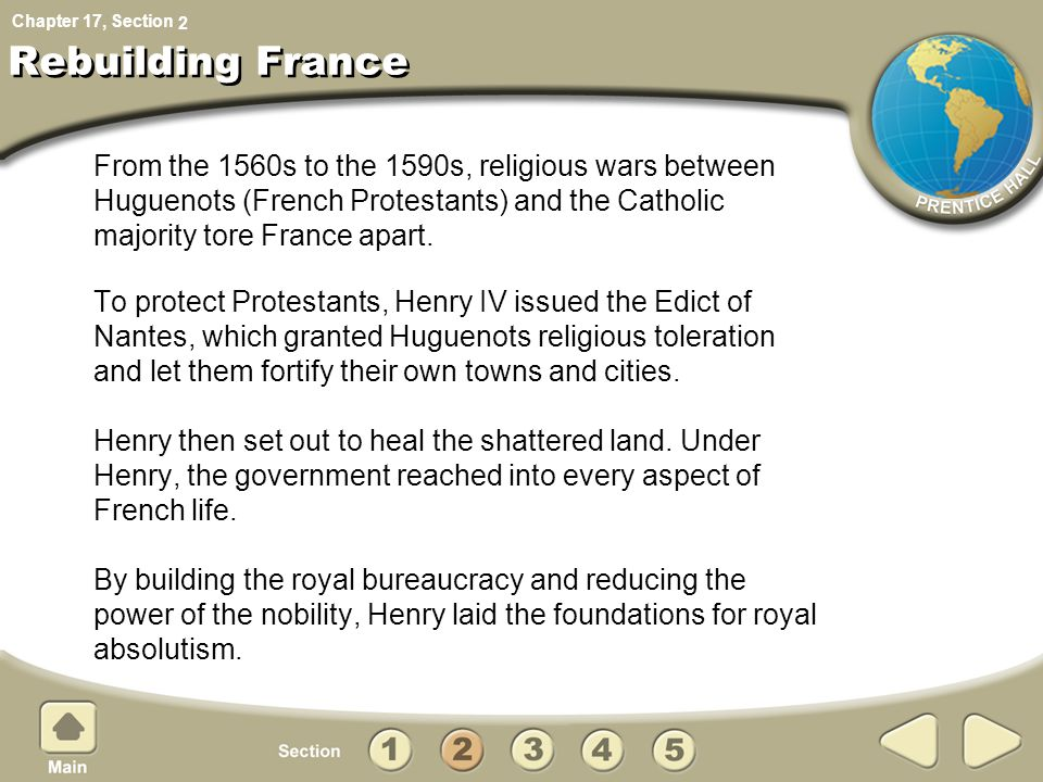 Chapter 17, Section Rebuilding France From the 1560s to the 1590s, religious wars between Huguenots (French Protestants) and the Catholic majority tore France apart.