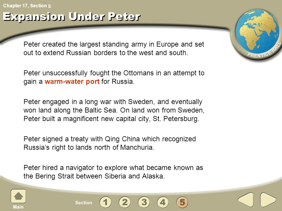 Chapter 17, Section Expansion Under Peter Peter created the largest standing army in Europe and set out to extend Russian borders to the west and south.