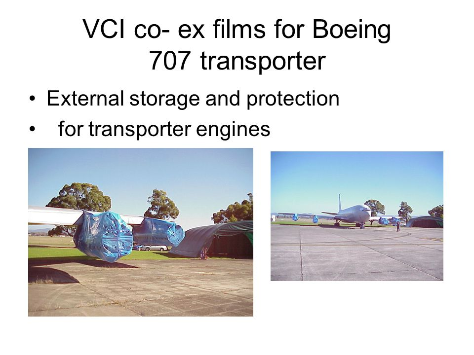 VCI co- ex films for Boeing 707 transporter External storage and protection for transporter engines