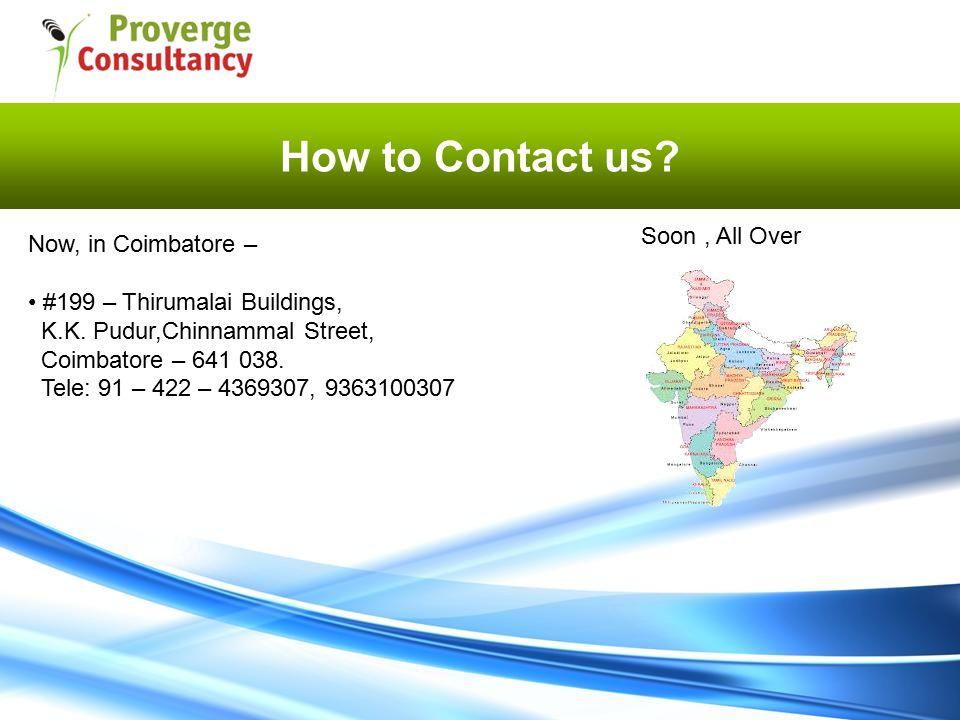 How to Contact us. Now, in Coimbatore – #199 – Thirumalai Buildings, K.K.