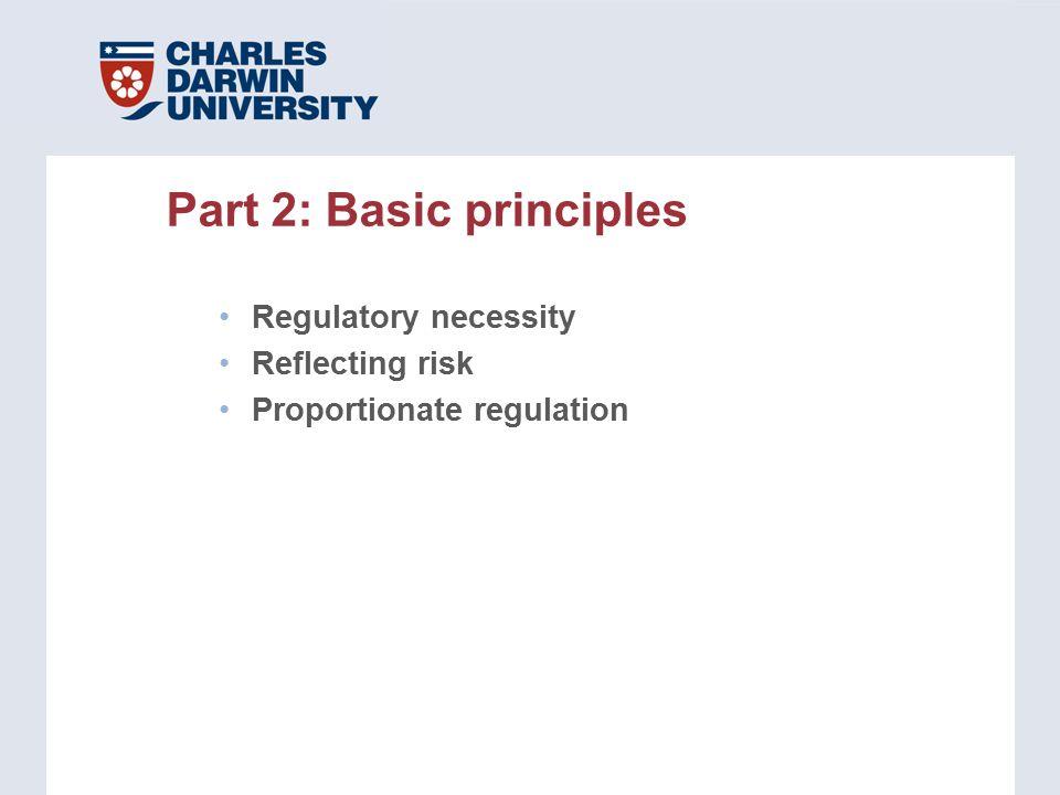 Regulatory necessity Reflecting risk Proportionate regulation Part 2: Basic principles