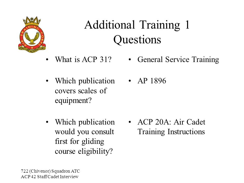 722 (Chivenor) Squadron ATC ACP 42 Staff Cadet Interview Additional Training 1 Questions What is ACP 31.