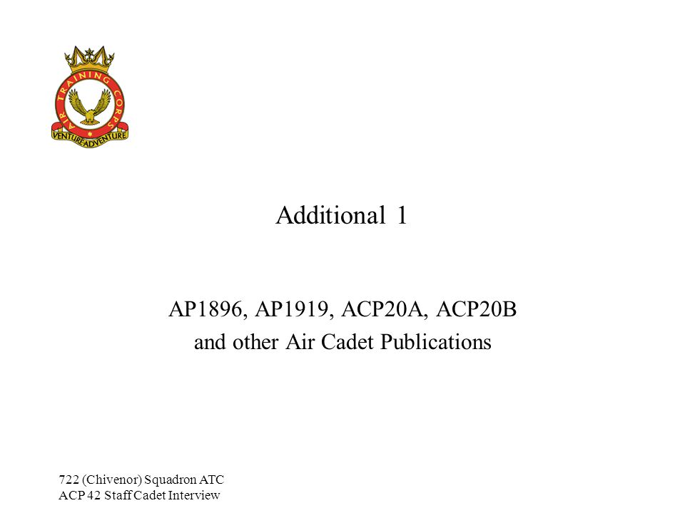 722 (Chivenor) Squadron ATC ACP 42 Staff Cadet Interview Additional Training 1 Aims By the end of this lesson, the student should be able to: Recall the numbers of the main publications within the ATC Locate specific information about a particular subject using the APs/ACPs