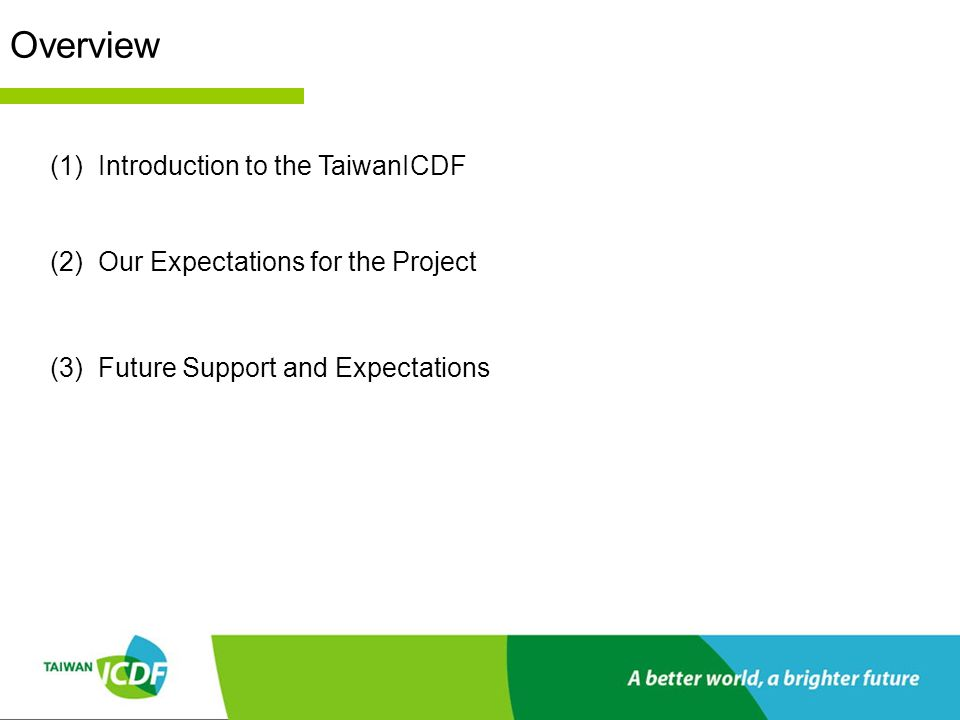 Overview (1)Introduction to the TaiwanICDF (2)Our Expectations for the Project (3)Future Support and Expectations