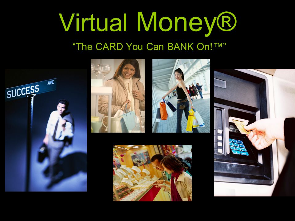 """The CARD You Can BANK On!™"" Virtual Money®"