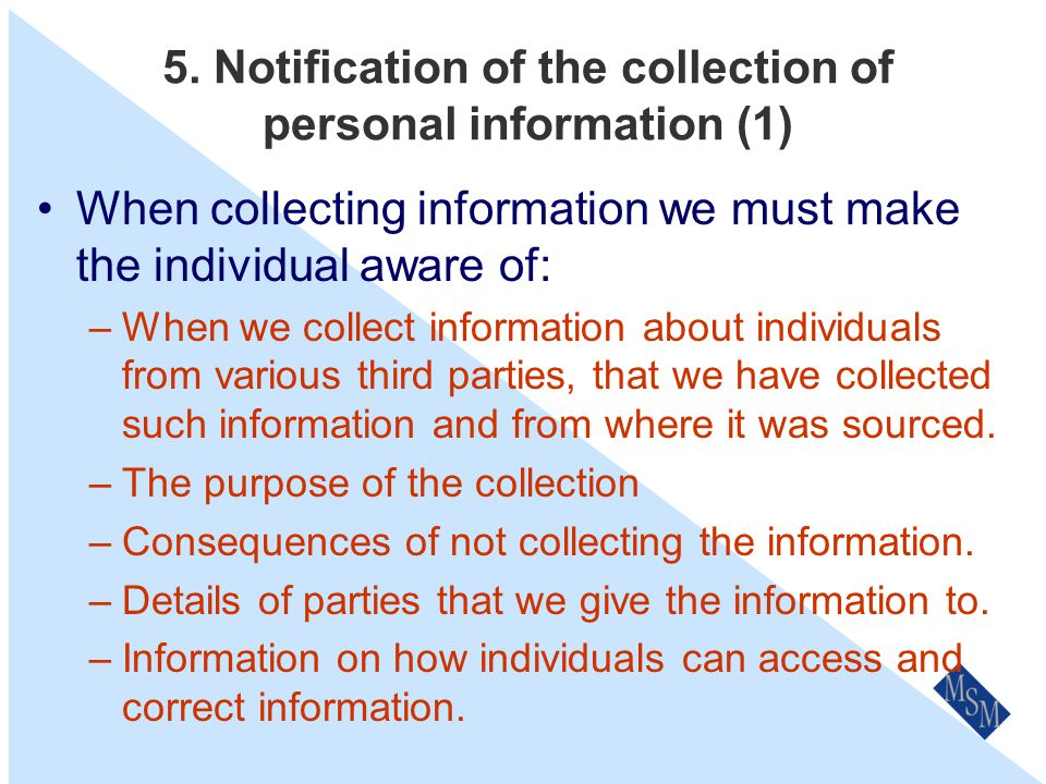 4. Dealing with unsolicited personal information In some situations we may receive personal information that we have taken no active steps to collect.