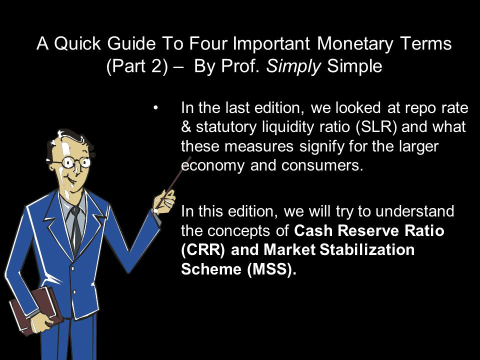 A Quick Guide To Four Important Monetary Terms (Part 2) – By Prof. Simply Simple In the last edition, we looked at repo rate & statutory liquidity rat