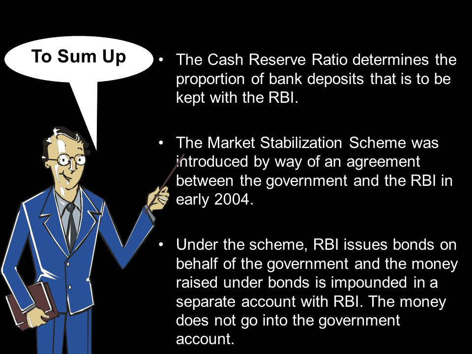 To Sum Up The Cash Reserve Ratio determines the proportion of bank deposits that is to be kept with the RBI.