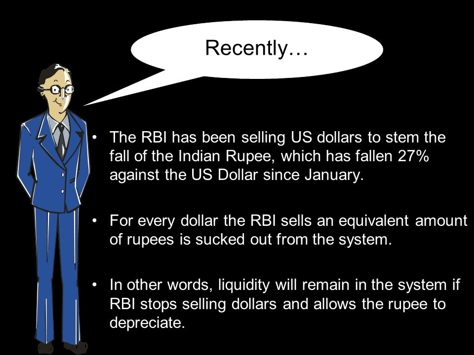 Recently… The RBI has been selling US dollars to stem the fall of the Indian Rupee, which has fallen 27% against the US Dollar since January.