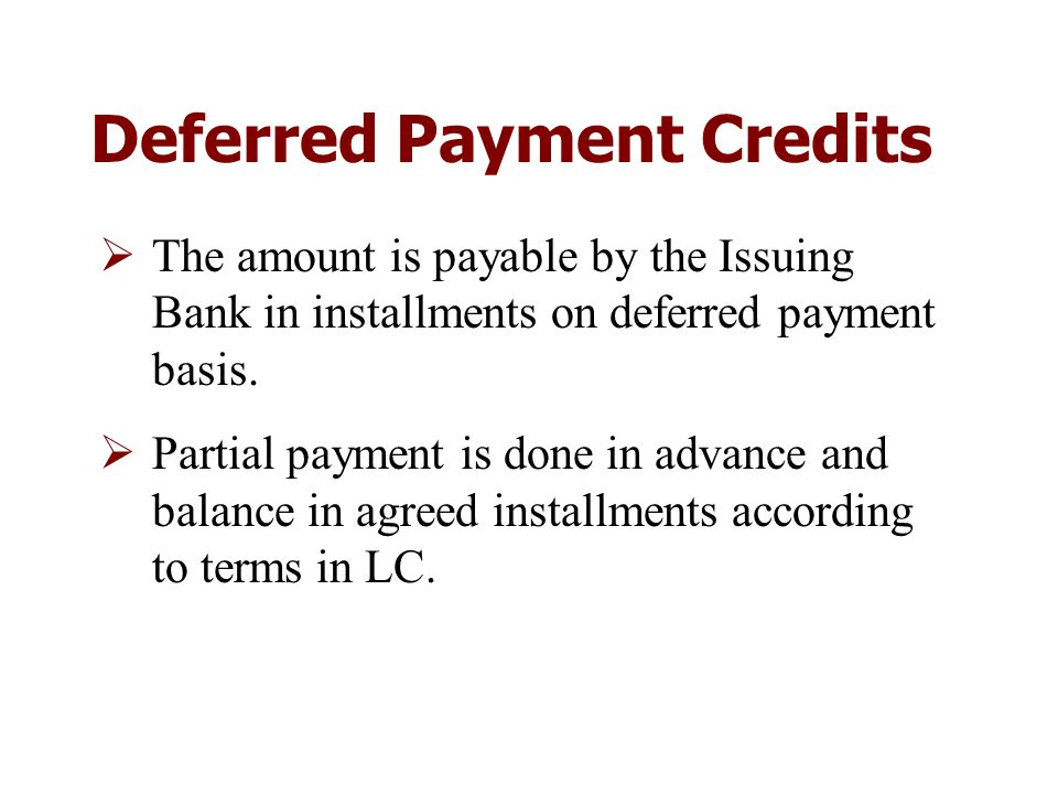 Deferred Payment Credits  The amount is payable by the Issuing Bank in installments on deferred payment basis.