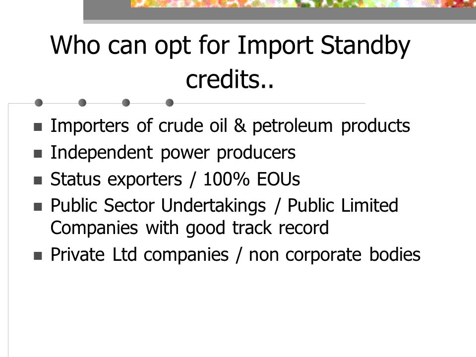 Who can opt for Import Standby credits..