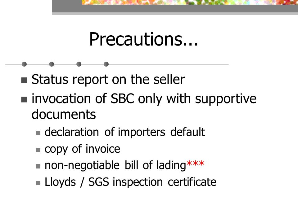 Precautions... Status report on the seller invocation of SBC only with supportive documents declaration of importers default copy of invoice non-negot