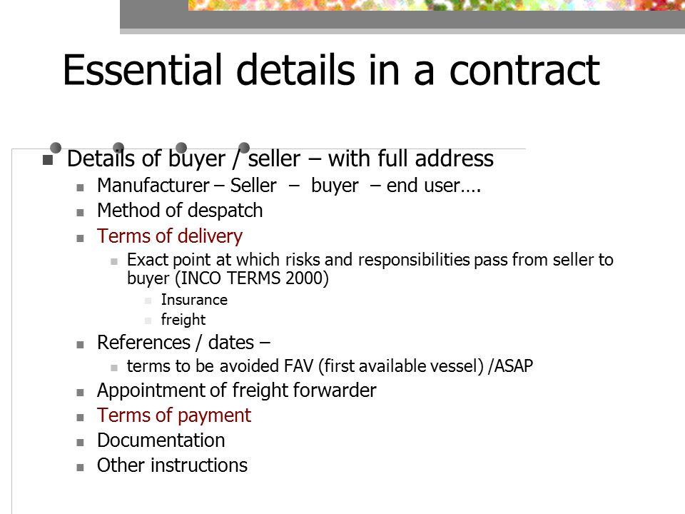 Essential details in a contract Details of buyer / seller – with full address Manufacturer – Seller – buyer – end user….
