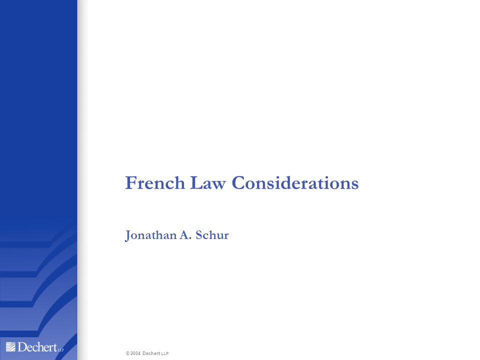 French Law Considerations Jonathan A. Schur © 2004 Dechert LLP
