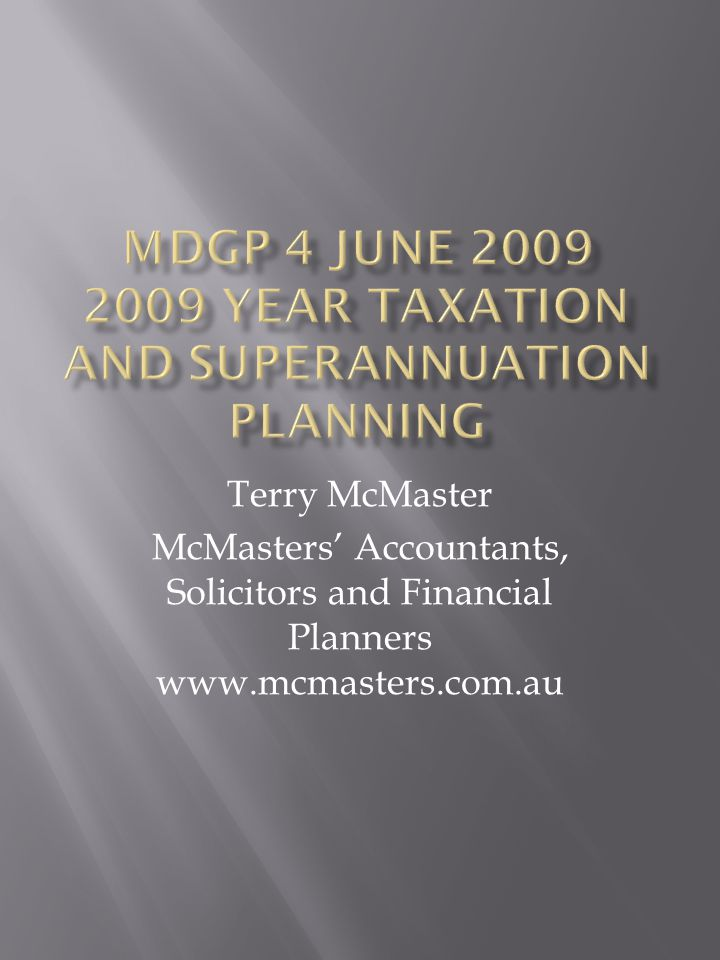 Terry McMaster McMasters' Accountants, Solicitors and Financial Planners www.mcmasters.com.au