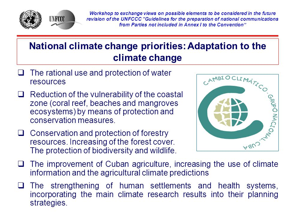 National climate change priorities: Adaptation to the climate change  The improvement of Cuban agriculture, increasing the use of climate information and the agricultural climate predictions  The strengthening of human settlements and health systems, incorporating the main climate research results into their planning strategies.
