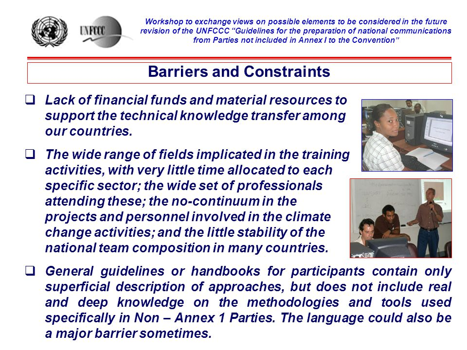 Barriers and Constraints  Lack of financial funds and material resources to support the technical knowledge transfer among our countries.