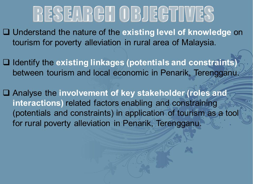  Understand the nature of the existing level of knowledge on tourism for poverty alleviation in rural area of Malaysia.