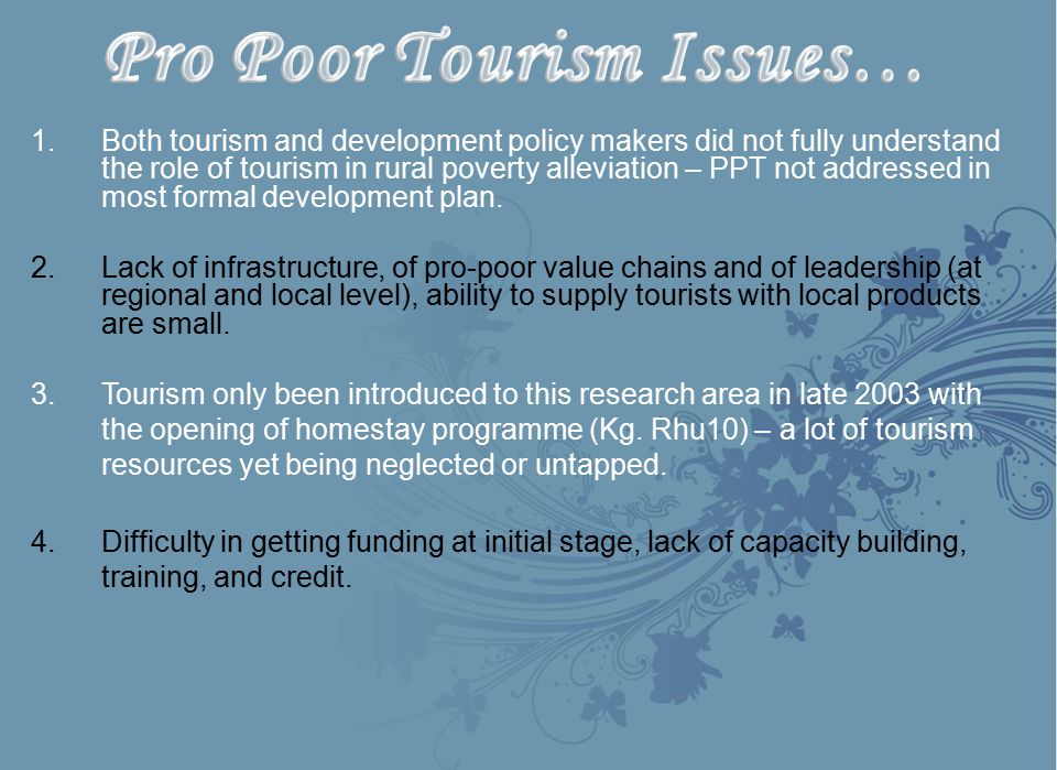 1.Both tourism and development policy makers did not fully understand the role of tourism in rural poverty alleviation – PPT not addressed in most formal development plan.