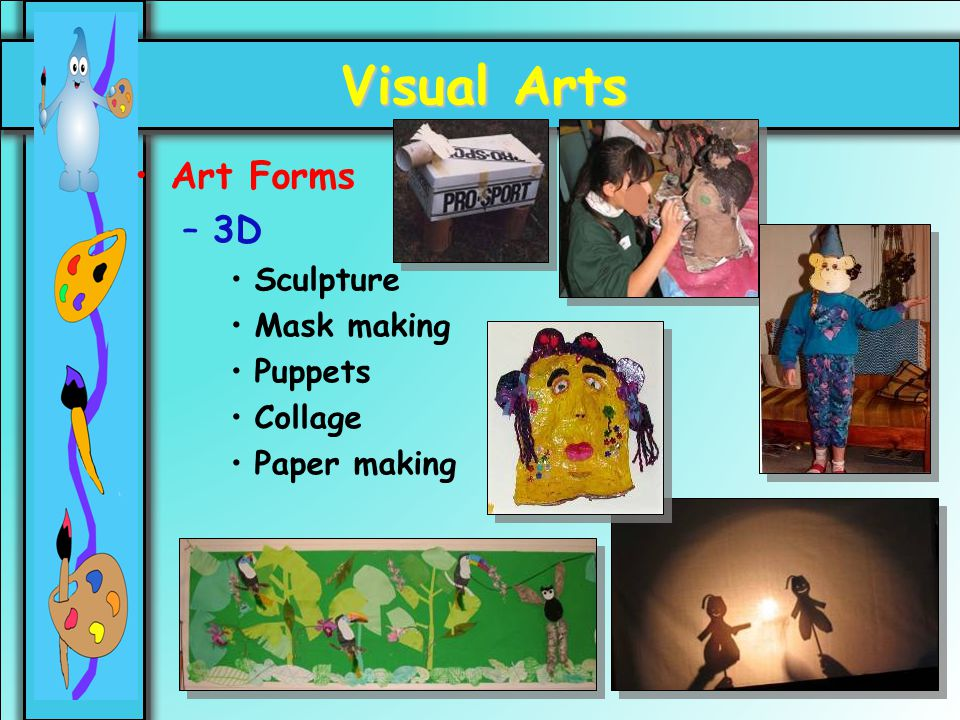 24 Visual Arts Art Forms –3D Sculpture Mask making Puppets Collage Paper making