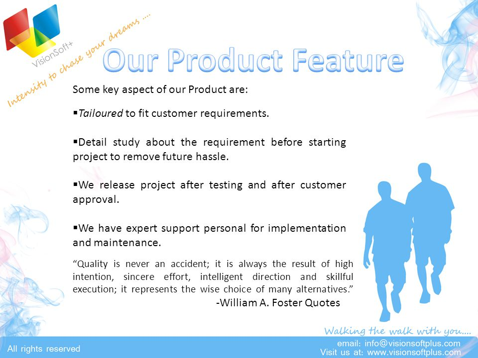 Some key aspect of our Product are:  Tailoured to fit customer requirements.