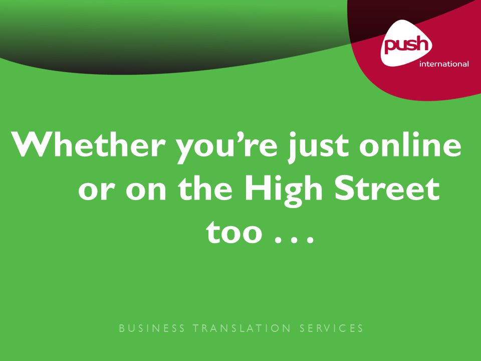 Whether you're just online or on the High Street too...