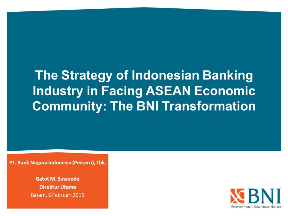 The Strategy of Indonesian Banking Industry in Facing ASEAN Economic Community: The BNI Transformation PT. Bank Negara Indonesia (Persero), Tbk. Gatot
