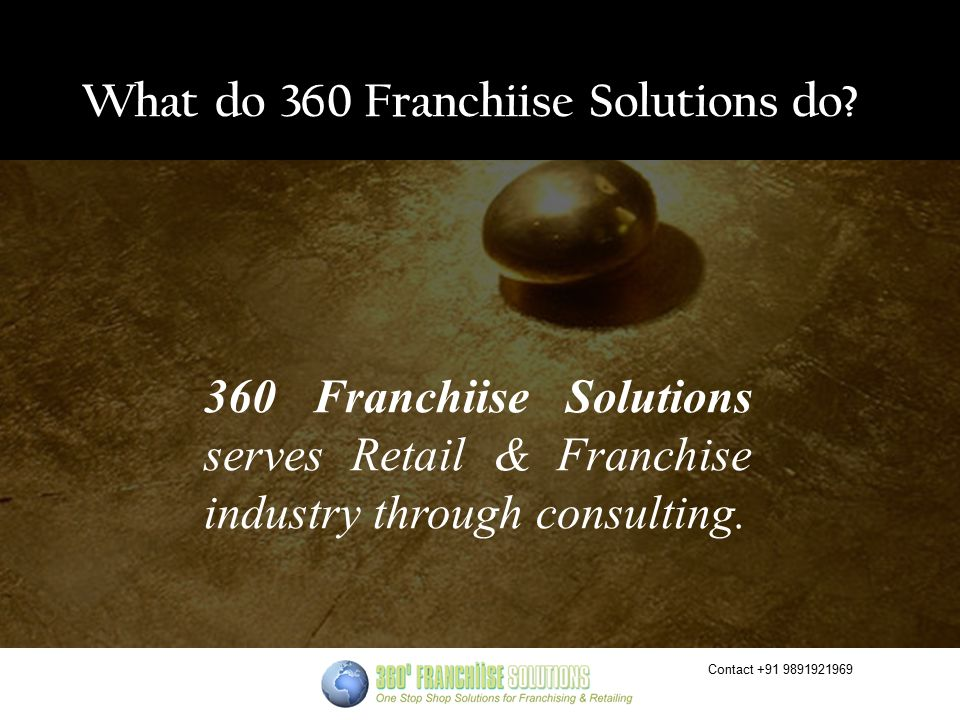 Contact +91 9891921969 What do 360 Franchiise Solutions do.