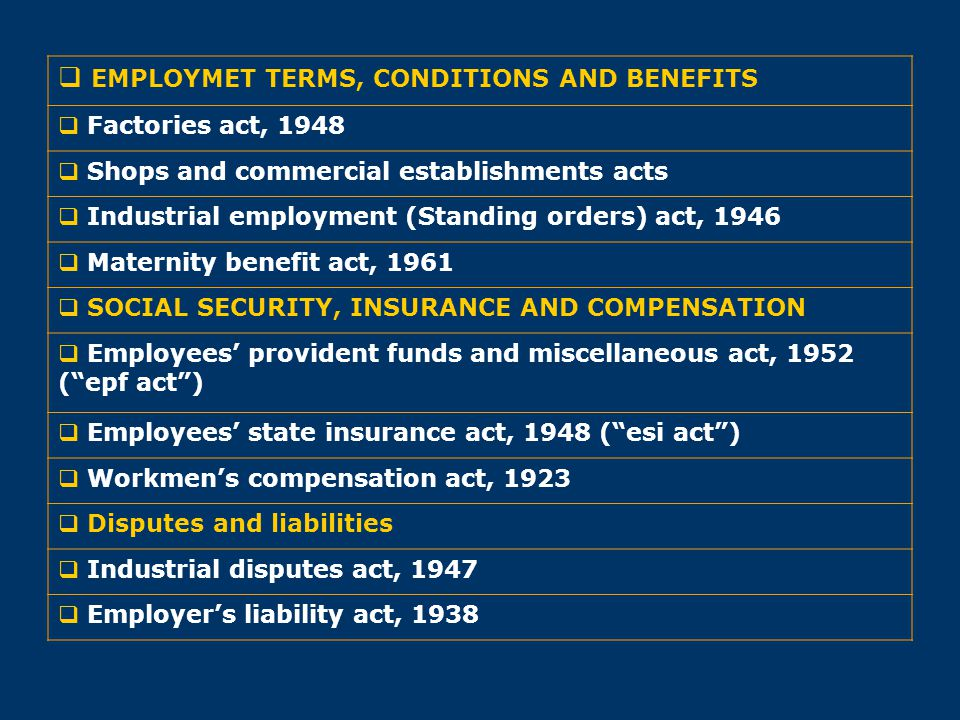  EMPLOYMET TERMS, CONDITIONS AND BENEFITS  Factories act, 1948  Shops and commercial establishments acts  Industrial employment (Standing orders)