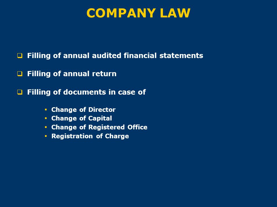COMPANY LAW  Filling of annual audited financial statements  Filling of annual return  Filling of documents in case of  Change of Director  Chang