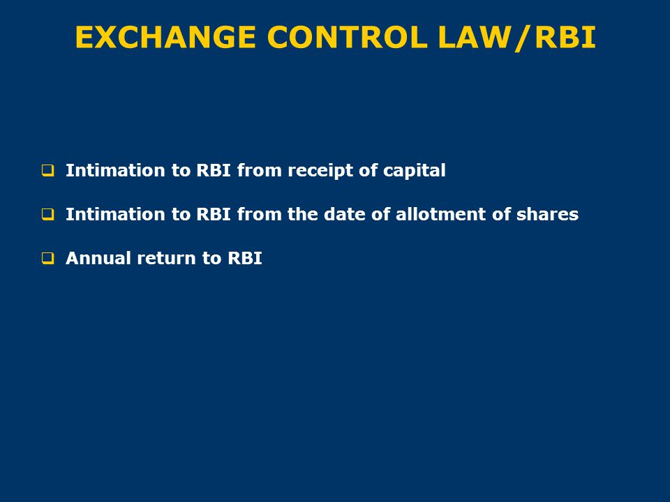 EXCHANGE CONTROL LAW/RBI  Intimation to RBI from receipt of capital  Intimation to RBI from the date of allotment of shares  Annual return to RBI