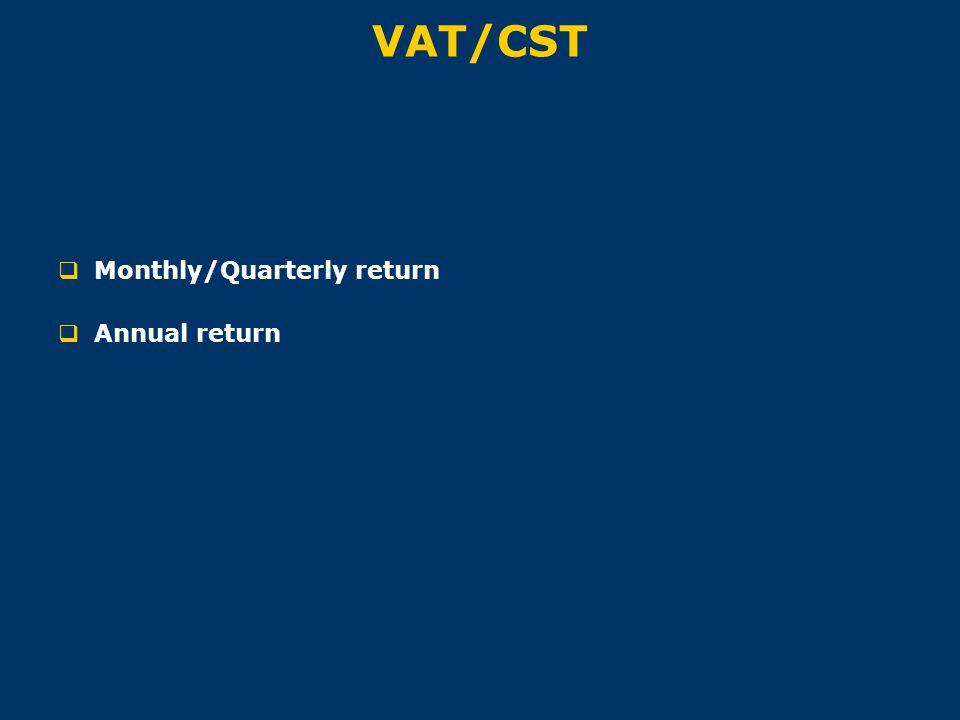 VAT/CST  Monthly/Quarterly return  Annual return