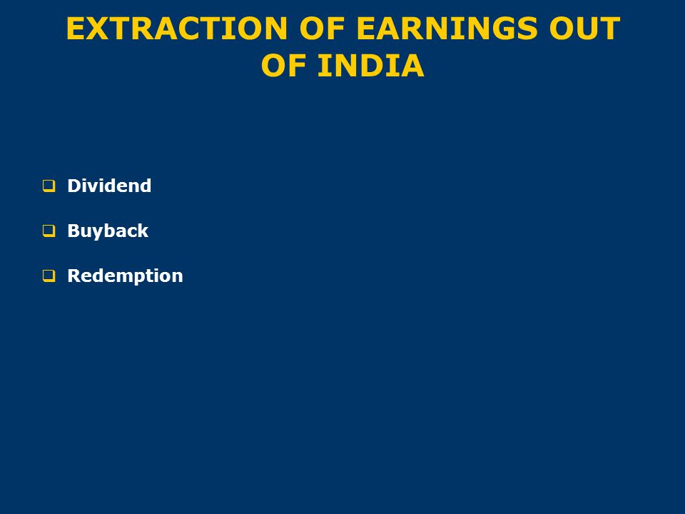 EXTRACTION OF EARNINGS OUT OF INDIA  Dividend  Buyback  Redemption