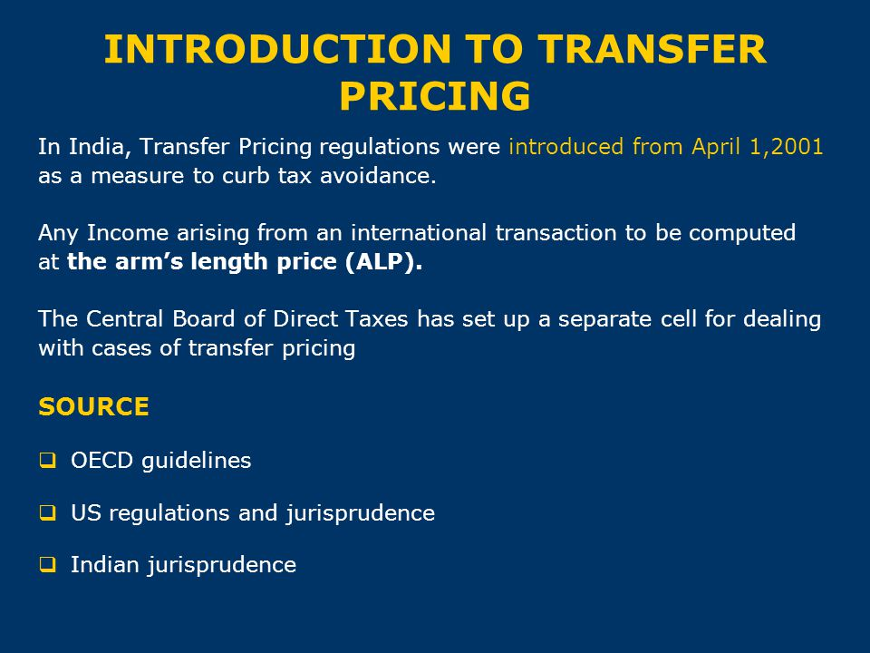 INTRODUCTION TO TRANSFER PRICING In India, Transfer Pricing regulations were introduced from April 1,2001 as a measure to curb tax avoidance. Any Inco