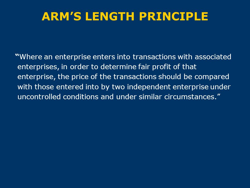 "ARM'S LENGTH PRINCIPLE ""Where an enterprise enters into transactions with associated enterprises, in order to determine fair profit of that enterprise"