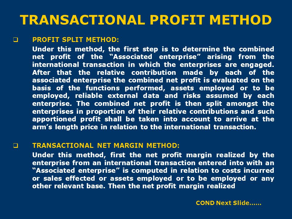 """TRANSACTIONAL PROFIT METHOD  PROFIT SPLIT METHOD: Under this method, the first step is to determine the combined net profit of the """"Associated enterp"""