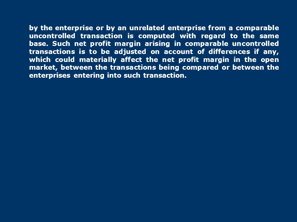 by the enterprise or by an unrelated enterprise from a comparable uncontrolled transaction is computed with regard to the same base. Such net profit m