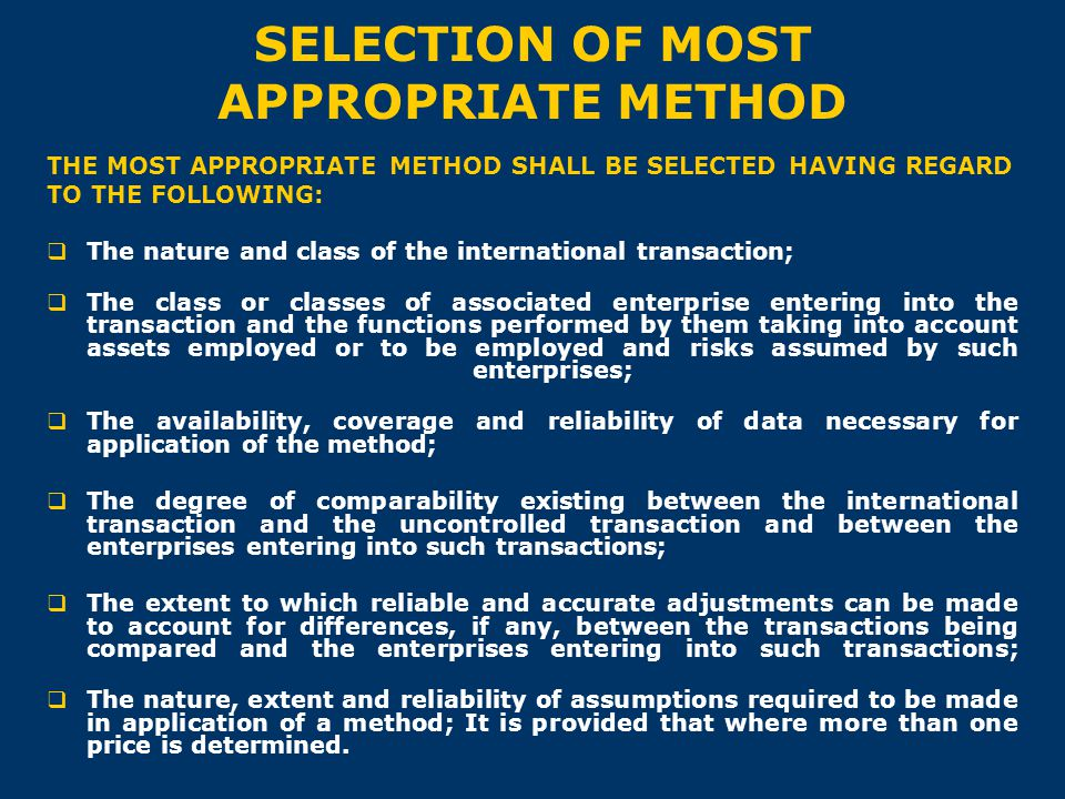 SELECTION OF MOST APPROPRIATE METHOD THE MOST APPROPRIATE METHOD SHALL BE SELECTED HAVING REGARD TO THE FOLLOWING:  The nature and class of the inter