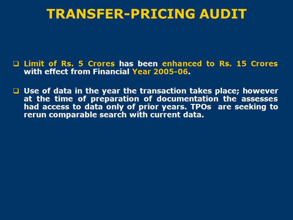 TRANSFER-PRICING AUDIT  Limit of Rs. 5 Crores has been enhanced to Rs. 15 Crores with effect from Financial Year 2005-06.  Use of data in the year t