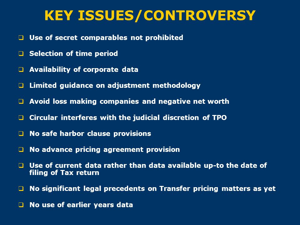 KEY ISSUES/CONTROVERSY  Use of secret comparables not prohibited  Selection of time period  Availability of corporate data  Limited guidance on ad