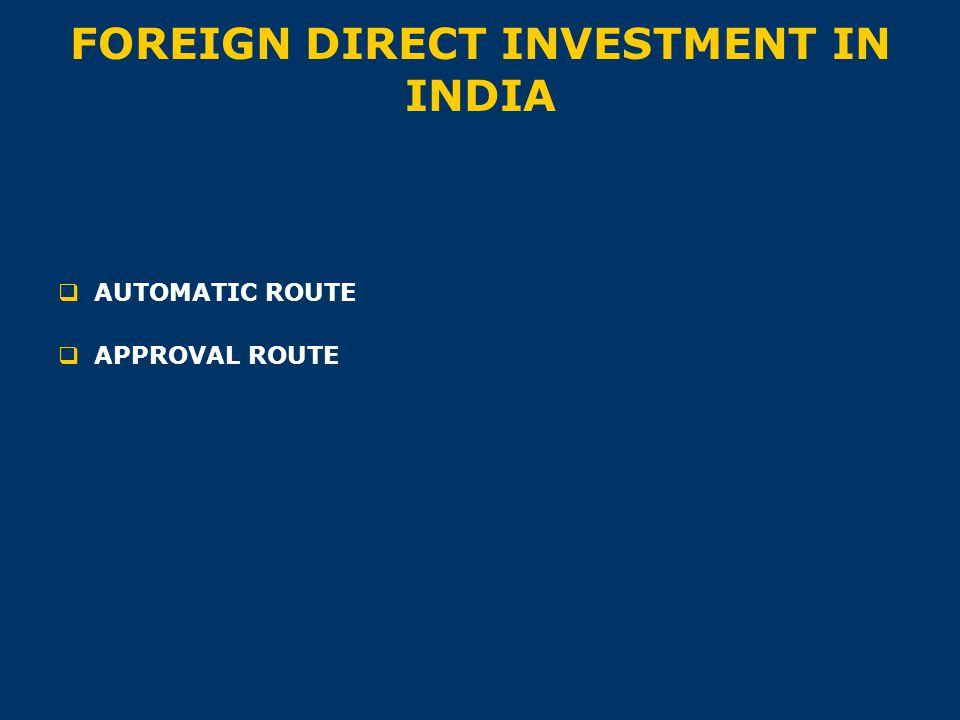 FOREIGN DIRECT INVESTMENT IN INDIA  AUTOMATIC ROUTE  APPROVAL ROUTE