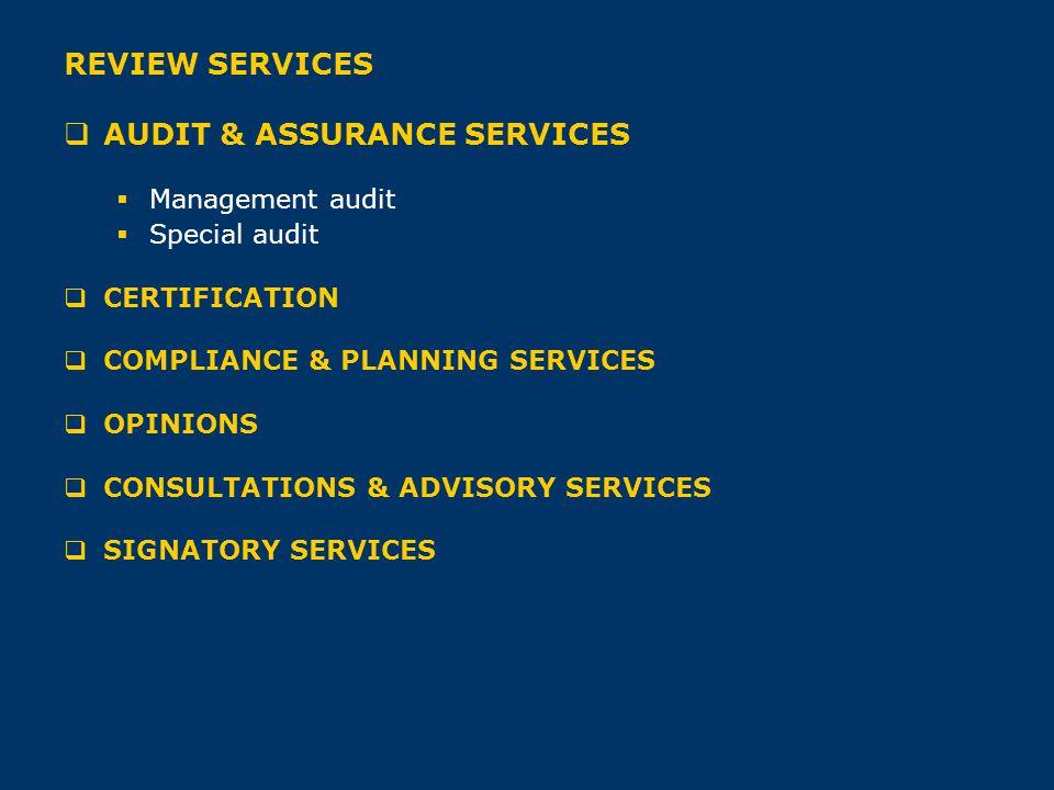 REVIEW SERVICES  AUDIT & ASSURANCE SERVICES  Management audit  Special audit  CERTIFICATION  COMPLIANCE & PLANNING SERVICES  OPINIONS  CONSULTA
