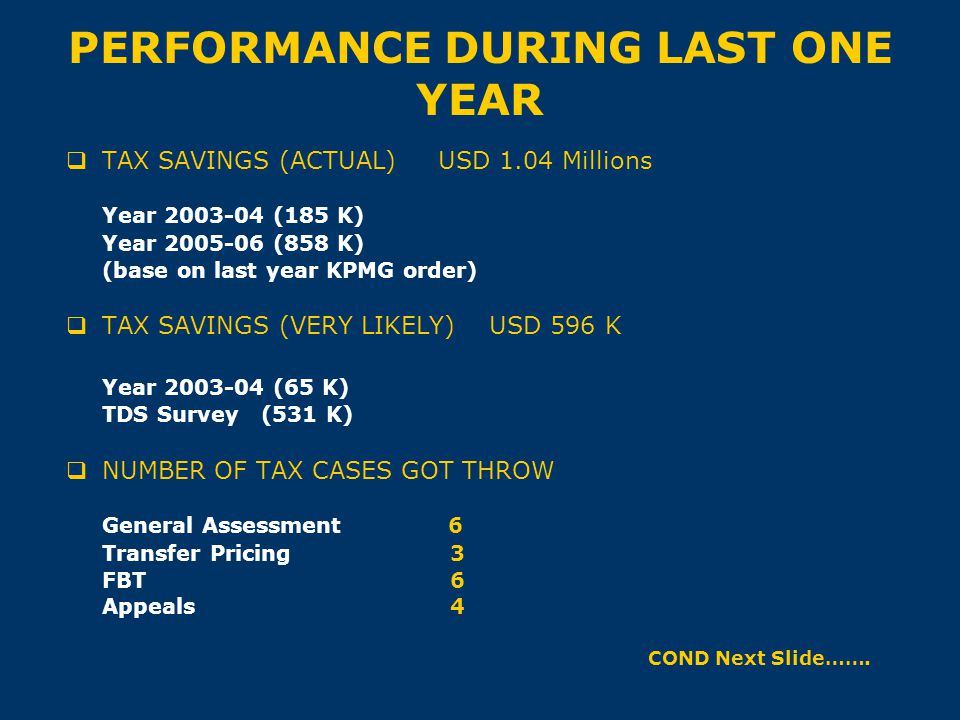 PERFORMANCE DURING LAST ONE YEAR  TAX SAVINGS (ACTUAL) USD 1.04 Millions Year 2003-04 (185 K) Year 2005-06 (858 K) (base on last year KPMG order)  T