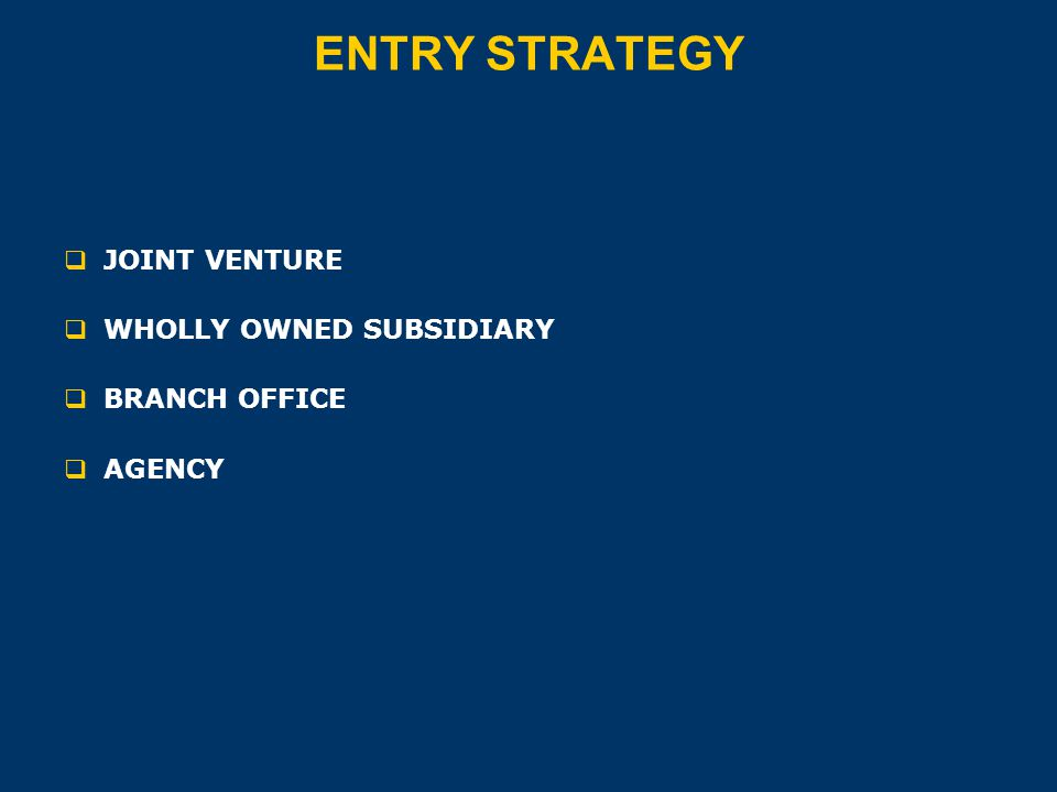 ENTRY STRATEGY  JOINT VENTURE  WHOLLY OWNED SUBSIDIARY  BRANCH OFFICE  AGENCY